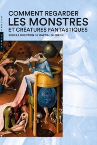 Martial Guédron - Comment regarder les monstres et créatures fantastiques.