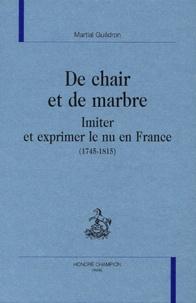 Martial Guédron - De chair et de marbre - Imiter et exprimer le nu en France (1745-1815).