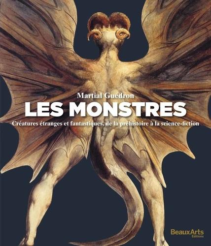 Les monstres. Créatures étranges et fantastiques, de la préhistoire à la science-fiction