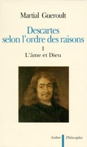 Martial Guéroult - Descartes selon l'ordre des raisons - Tome 1, L'âme et Dieu.