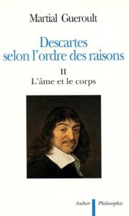 Martial Guéroult - Descartes selon l'ordre des raisons - Tome 2, L'âme et le corps.