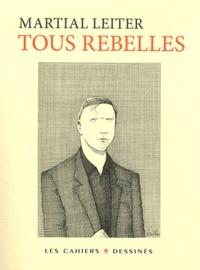 Martial Leiter - Tous rebelles.