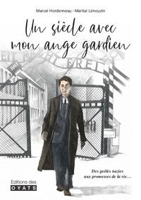 Martial Limouzin - Un siècle avec son ange gardien - Des geôles nazies aux promesses de la vie....