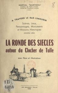 Martial Marthon - À travers le Bas-Limousin : scènes, lieux, personnages, monuments et maisons historiques - La ronde des siècles autour du clocher de Tulle.