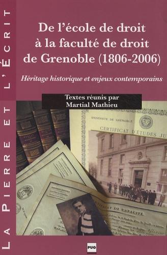Martial Mathieu - De l'école de droit à la faculté de droit de Grenoble (1806-2006) - Héritage historique et enjeux contemporains.