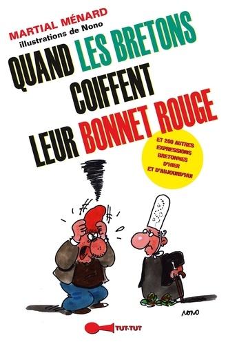Quand les Bretons coiffent leur bonnet rouge.... Et 200 autres expressions bretonnes d'hier et d'aujourd'hui