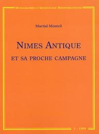 Martial Monteil - Nîme Antique et sa proche campagne - Etude de topographie urbaine et périurbaine (fin VIe av J-C/ VIe s ap J-C).