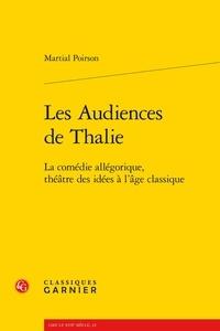Martial Poirson - Les audiences de Thalie - La comédie allégorique, théâtre des idées à l'âge classique.