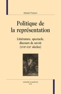 Martial Poirson - Politique de la représentation - Littérature, spectacle, discours de savoir (XVIIe-XXIe siècles).