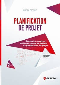 Martial Prévalet - Planification de projet - Construire, analyser, améliorer, suivre et évaluer sa planification de projet.