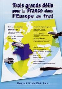 Martial Saddier et François-Michel Gonnot - Trois grands défis pour la France dans l'Europe du fret - Colloque du mercredi 14 juin 2006.