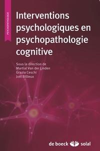 Martial Van der Linden et Grazia Ceschi - Interventions psychologiques en psychopathologie cognitive.