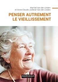 Martial Van der Linden et Anne-Claude Juillerat Van der Linden - Penser autrement le vieillissement.