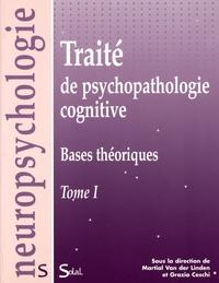 Martial Van der Linden et Grazia Ceschi - Traité de psychopathologie cognitive - Tome 1, Bases théoriques.