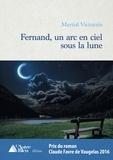 Martial Victorain - Fernand, un arc en ciel sous la lune - Prix du roman Claude Favre de Vaugelas 2016.