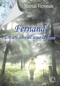 Martial Victorain - Fernand, un arc-en-ciel sous la Lune.