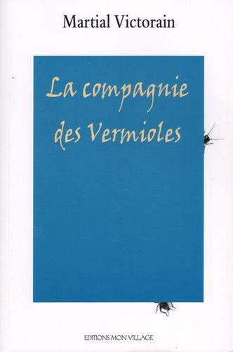 Martial Victorain - La compagnie des Vermioles.