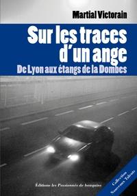 Martial Victorain - Sur les traces d'un ange - De Lyon aux étangs de la Dombes.