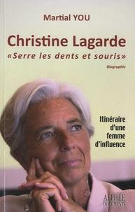"""Martial You - Christine Lagarde """"Serre les dents et souris !"""" - Itinéraire d'une femme d'influence."""