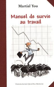 Martial You - Manuel de survie au travail - Comment traverser la crise en gardant le sourire.