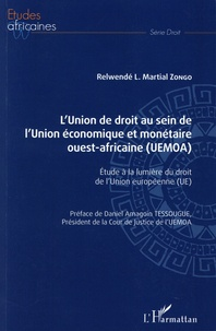 Martial Zongo - L'Union de droit au sein de l'Union économique et monétaire ouest-africaine (UEMOA) - Etude à la lumière du droit de l'Union européenne (UE).