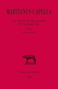 Martianus Capella - Les noces de Philologie et de Mercure - Tome 4, Livre IV, La dialectique.