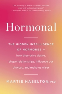Martie Haselton - Hormonal - The Hidden Intelligence of Hormones -- How They Drive Desire, Shape Relationships, Influence Our Choices, and Make Us Wiser.