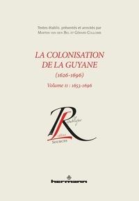 Martijn Van den Bel et Gérard Collomb - La colonisation de la Guyane (1626-1696) - Volume 2, 1653-1696.