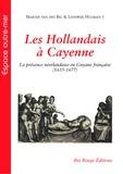 Martijn Van den Bel et Lodewijk Hulsman - Les Hollandais à Cayenne - La présence néerlandaise en Guyane française (1655-1677).
