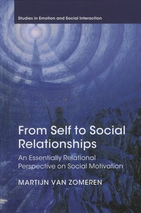 Martijn Van Zomeren - From Self to Social Relationships - An Essentially Relational Perspective on Social Motivation.