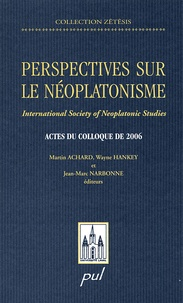 Martin Achard et Wayne Hankey - Perspectives sur le néoplatonisme - International Society of Neoplatonic Studies - Actes du colloque de 2006.