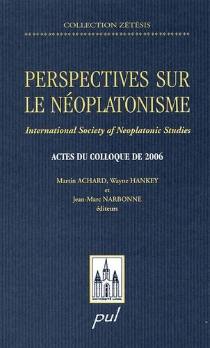 Martin Achard et Wayne Hankey - Perspectives sur le néoplatonisme - International Society of Neoplatonic Studies - Actes du colloque de 2006.