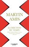 Martin Amis - La friction du temps - Bellow, Nabokov, Hitchens, Travolta, Trump. Essais et reportages, 1994-2017.