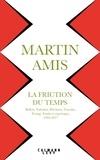 Martin Amis - La Friction du temps - Bellow, Nabokov, Hitchens, Travolta, Trump. Essais et reportages 1994-2017.