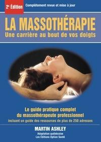 Martin Ashley - La massothérapie : une carrière au bout de vos doigts : le guide complet et pratique du massothérapeute professionnel.