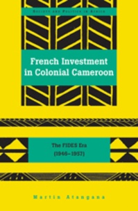 Martin Atangana - French Investment in Colonial Cameroon - The FIDES Era (1946-1957).