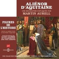 Martin Aurell - Aliénor d'Aquitaine. Une biographie expliquée.