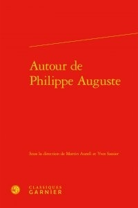 Martin Aurell et Yves Sassier - Autour de Philippe Auguste.