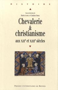 Martin Aurell et Catalina Gîrbea - Chevalerie et christianisme aux XIIe et XIIIe siècles.