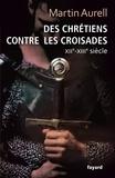Martin Aurell - Des chrétiens contre les croisades XIIe-XIIIe siècle.