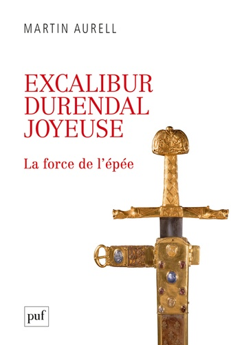 Excalibur, Durendal, Joyeuse. La force de l'épée