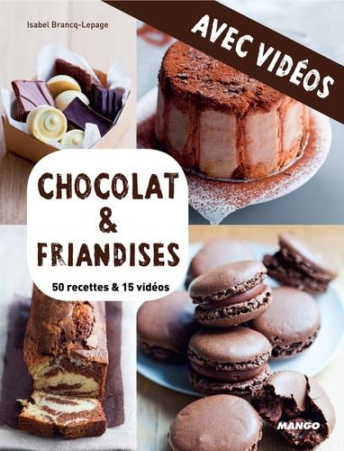 Chocolat & friandises - Avec vidéos. 50 recettes & 15 vidéos