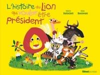Martin Baltscheit et Marc Boutavant - L'histoire du lion  : L'histoire du lion qui voulait être président.
