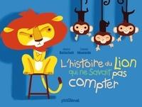 Martin Baltscheit et  Colonel Moutarde - L'histoire du lion qui ne savait pas compter.