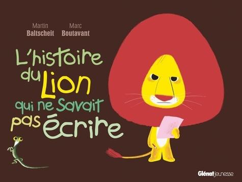 Martin Baltscheit et Marc Boutavant - L'histoire du lion qui ne savait pas écrire.