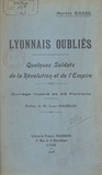 Martin Basse et  Toussaint - Lyonnais oubliés - Quelques soldats de la Révolution et de l'Empire. Ouvrage illustré de 28 portraits.