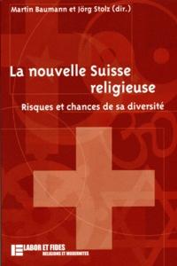 Martin Baumann et Jörg Stolz - La nouvelle Suisse religieuse - Risques et chances de sa diversité.