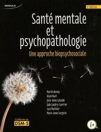 Martin Benny et Alain Huot - Santé mentale et psychopathologie - Une approche biopsychosociale.