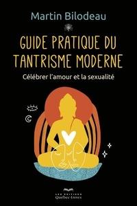 Martin Bilodeau - Guide pratique du tantrisme moderne - Célébrer l'amour et la sexualité.