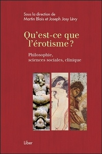 Martin Blais et Joseph Josy Lévy - Qu'est-ce que l'érotisme ? - Philosophie, sciences sociales, clinique.